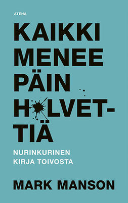Manson, Mark - Kaikki menee päin h*lvettiä: Nurinkurinen kirja toivosta, äänikirja