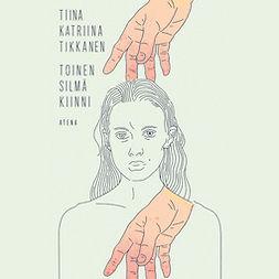 Tikkanen, Tiina Katriina - Toinen silmä kiinni, äänikirja