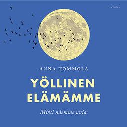 Tommola, Anna - Yöllinen elämämme: Miksi näemme unia?, äänikirja