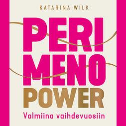 Wilk, Katarina - Perimenopower: Valmiina vaihdevuosiin, audiobook