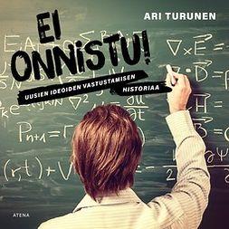 Turunen, Ari - Ei onnistu!: Uusien ideoiden vastustamisen historiaa, äänikirja