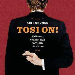 Turunen, Ari - Tosi on!: Valheen, vääristelyn ja vilpin historiaa, äänikirja