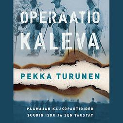 Turunen, Pekka - Operaatio Kaleva: Päämajan kaukopartioiden suurin isku ja sen taustat, äänikirja
