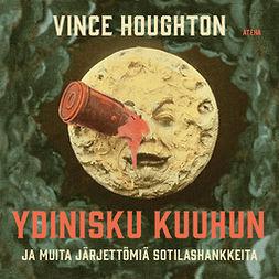Houghton, Vince - Ydinisku Kuuhun ja muita järjettömiä sotilashankkeita, äänikirja