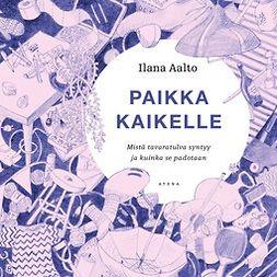 Aalto, Ilana - Paikka kaikelle: Mistä tavaratulva syntyy ja kuinka se padotaan, audiobook