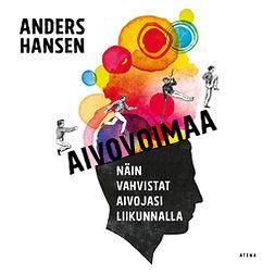 Hansen, Anders - Aivovoimaa - Näin vahvistat aivojasi liikunnalla, audiobook