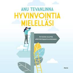 Tevanlinna, Anu - Hyvinvointia mielelläsi: Arvoista suunta elämäntapamuutokseen, audiobook