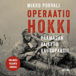Porvali, Mikko - Operaatio Hokki: Päämajan vaiettu kaukopartio, äänikirja