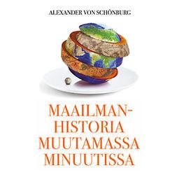 Schönburg, Alexander von - Maailmanhistoria muutamassa minuutissa, äänikirja