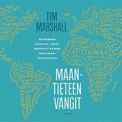 Marshall, Tim - Maantieteen vangit: Kymmenen karttaa, jotka kertovat kaiken maailmanpolitiikasta, äänikirja