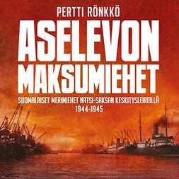 Rönkkö, Pertti - Aselevon maksumiehet: Suomalaiset merimiehet natsi-Saksan keskitysleireillä 1944-1945, äänikirja