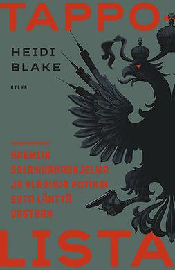 Blake, Heidi - Tappolista: Kremlin salamurhaohjelma ja Putinin sota länttä vastaan, e-bok