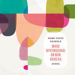 Räihälä, Osmo Tapio - Miksi nykymusiikki on niin vaikeaa, äänikirja