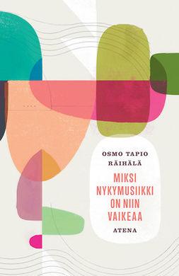 Räihälä, Osmo Tapio - Miksi nykymusiikki on niin vaikeaa, e-kirja