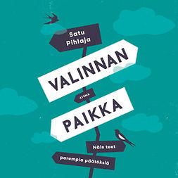 Pihlaja, Satu - Valinnan paikka: Näin teet parempia päätöksiä, audiobook
