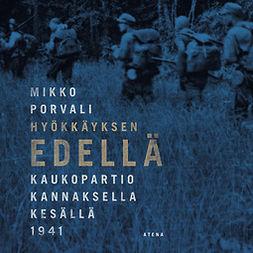Porvali, Mikko - Hyökkäyksen edellä: Kaukopartio Kannaksella kesällä 1941, äänikirja