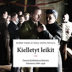 Tikka, Marko - Kielletyt leikit: Tanssin kieltämisen historia Suomessa 1888-1948, äänikirja
