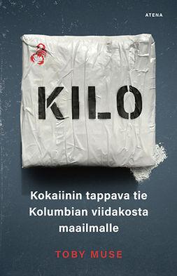 Muse, Toby - Kilo: Kokaiinin tappava tie Kolumbian viidakosta maailmalle, e-kirja