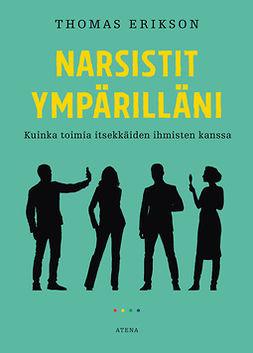 Erikson, Thomas - Narsistit ympärilläni: Kuinka toimia itsekkäiden ihmisten kanssa, ebook
