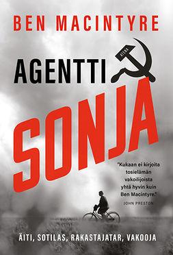 MacIntyre, Ben - Agentti Sonja: Äiti, sotilas, rakastajatar, vakooja, e-bok
