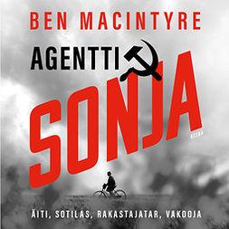 MacIntyre, Ben - Agentti Sonja: Äiti, sotilas, rakastajatar, vakooja, audiobook