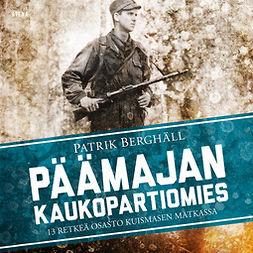 Berghäll, Patrik - Päämajan kaukopartiomies: 13 retkeä osasto Kuismasen matkassa, äänikirja