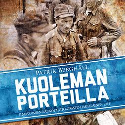 Berghäll, Patrik - Kuoleman porteilla: Ilmavoimien kaukopartio-osasto Hartikainen 1942, audiobook