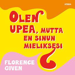 Given, Florence - Olen upea, mutta en sinun mieliksesi, äänikirja