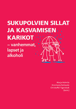 Holmila, Marja - Sukupolvien sillat ja kasvamisen karikot - vanhemmat, lapset ja alkoholi, e-kirja