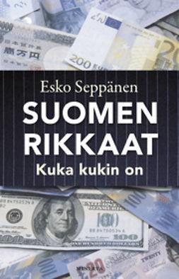 Seppänen, Esko - Suomen rikkaat: kuka kukin on ja miksi, e-bok