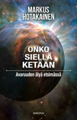Hotakainen, Markus - Onko siellä ketään?: avaruuden älyä etsimässä, e-kirja