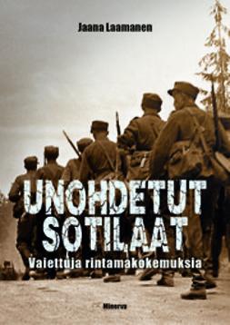 Laamanen, Jaana - Unohdetut sotilaat: vaiettuja rintamakokemuksia, e-kirja