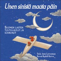 Loivamaa, Ismo - Unen sinistä maata päin: Suomen lasten tuutulaulut ja iltarunot, e-kirja