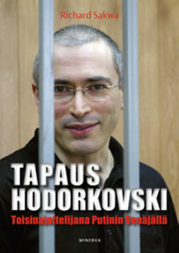 Sakwa, Richard - Tapaus Hodorkovski: toisinajattelijana Putinin Venäjällä, e-kirja