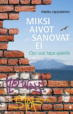 Lappalainen, Markku - Miksi aivot sanovat ei: opi uusi tapa ajatella, ebook