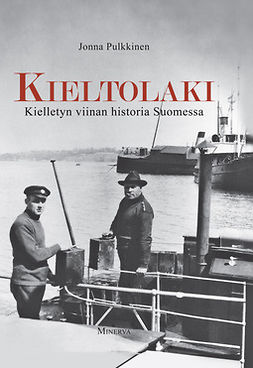 Pulkkinen, Jonna - Kieltolaki: kielletyn viinan historia Suomessa, ebook