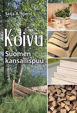 Niemi, Seija A. - Koivu: Suomen kansallispuu, e-kirja