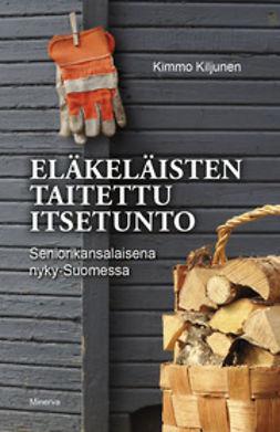 Kiljunen, Kimmo - Eläkeläisten taitettu itsetunto: seniorikansalaisena nyky-Suomessa, e-kirja