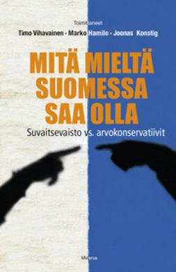 Hamilo, Marko - Mitä mieltä Suomessa saa olla: suvaitsevaisto vs. arvkonservatiivit, e-kirja