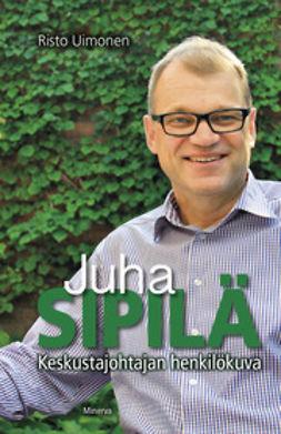 Uimonen, Risto - Juha Sipilä: keskustajohtajan henkilökuva, e-kirja