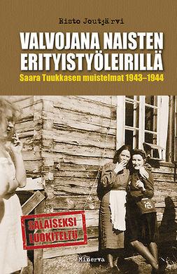 Joutjärvi, Risto - Valvojana naisten erityistyöleirillä: Saara Tuukkasen muistelmat 1941-1944, e-bok