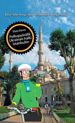 Rämö, Matti - Polkupyörällä Ukrainan halki Istanbuliin, ebook