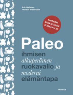 Wahlström, Thomas - Paleo: ihmisen alkuperäinen ruokavalio ja moderni elämäntapa, e-kirja
