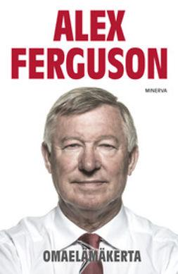 Ferguson, Alex - Alex Ferguson: Omaelämäkerta, e-kirja