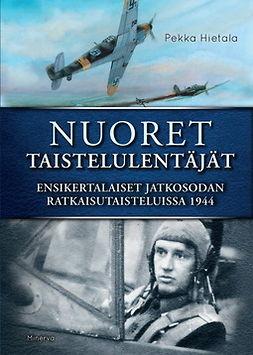 Hietala, Pekka - Nuoret taistelulentäjät: Ensikertalaiset jatkosodan ratkaisutaisteluissa 1944, e-kirja