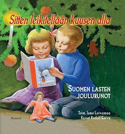 Loivamaa, Ismo - Sitten leikitellään kuusen alla: Suomen lasten joulurunot, ebook