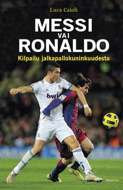 Caioli, Luca - Messi vai Ronaldo: Kilpailu jalkapallokuninkuudesta, e-kirja