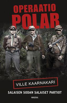 Kaarnakari, Ville - Operaatio Polar: Salaisen sodan salaiset partiot, e-kirja
