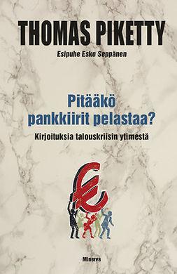Piketty, Thomas - Pitääkö pankkiirit pelastaa?: Kirjoituksia talouskriisin ytimestä, e-kirja
