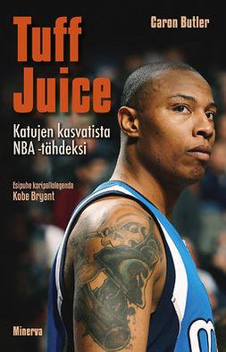 Butler, Caron - Tuff Juice: Katujen kasvatista NBA-tähdeksi, e-kirja